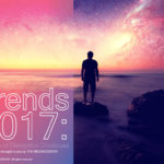 TRENDS 2017: THE AGE OF DISRUPTION CONTINUES
