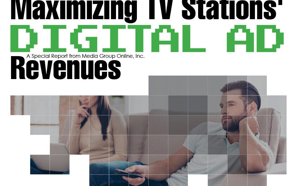 MAXIMIZING TV STATIONS' DIGITAL AD REVENUES