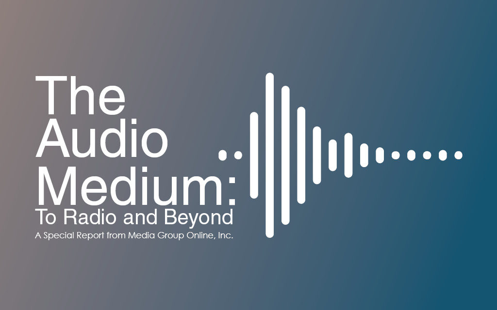 THE AUDIO MEDIUM: TO RADIO AND BEYOND