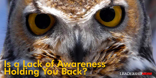 IS A LACK OF AWARENESS HOLDING YOU BACK?