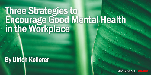 THREE STRATEGIES TO ENCOURAGE GOOD MENTAL HEALTH IN THE WORKPLACE