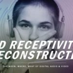 STUDY UNEARTHS MAJOR DIFFERENCES IN AD RECEPTIVITY FOR DIGITAL AUDIO LISTENERS AND VIDEO VIEWERS
