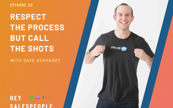Respect the Process but Call the Shots with Dave Gerhardt {Hey Salespeople Podcast}