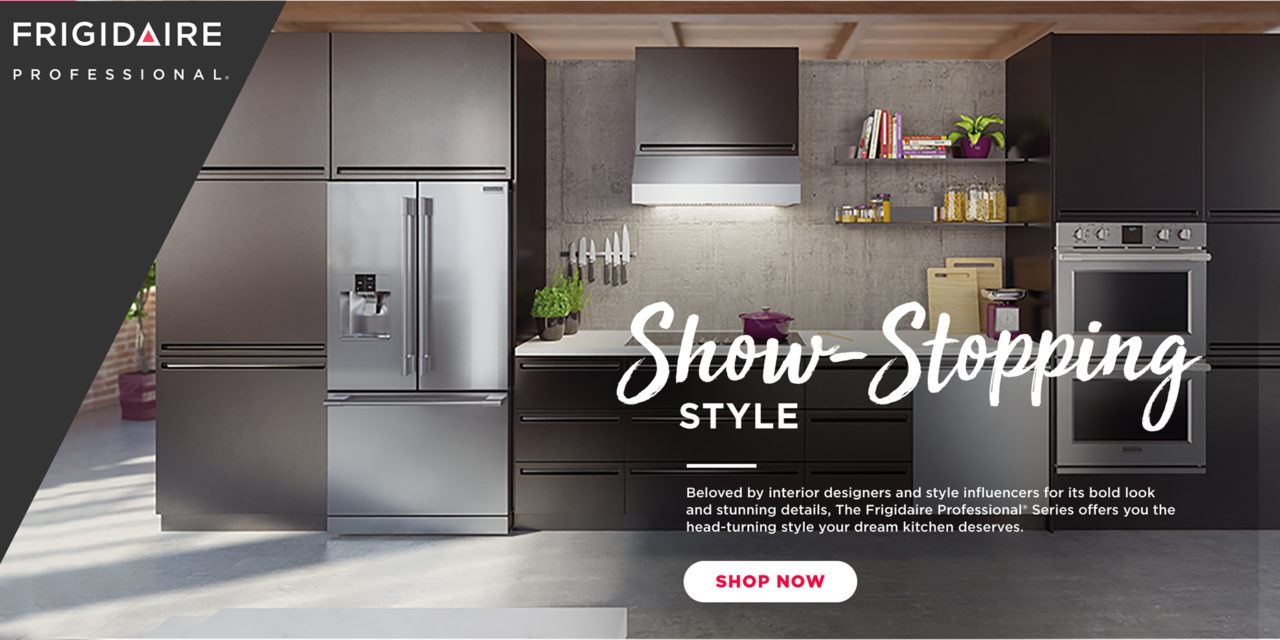 Frigidaire Show-Stopping Style!